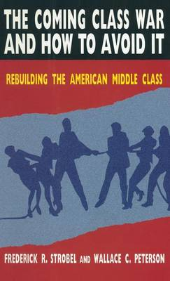 The Coming Class War and How to Avoid it: Rebuilding the American Middle Class (Hardback)