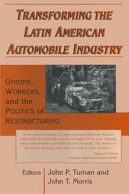 Transforming the Latin American Automobile Industry: Union, Workers and the Politics of Restructuring: Union, Workers and the Politics of Restructuring (Paperback)
