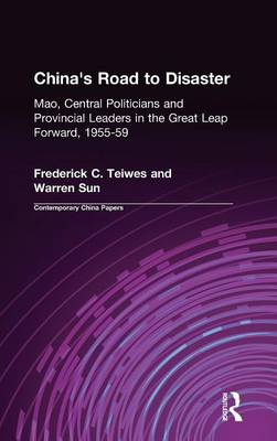 China's Road to Disaster: Mao, Central Politicians and Provincial Leaders in the Great Leap Forward, 1955-59: Mao, Central Politicians and Provincial Leaders in the Great Leap Forward, 1955-59 (Hardback)