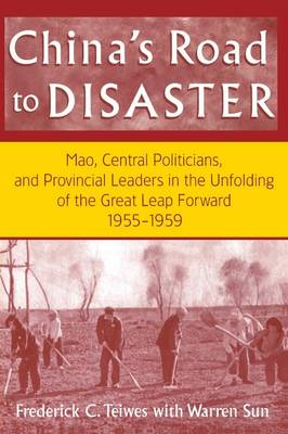 China's Road to Disaster: Mao, Central Politicians and Provincial Leaders in the Great Leap Forward, 1955-59 (Paperback)