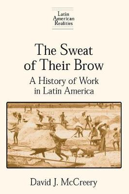 The Sweat of Their Brow: A History of Work in Latin America (Hardback)