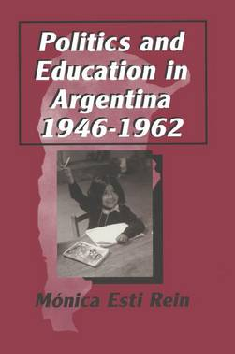 Politics and Education in Argentina, 1946-1962 (Hardback)