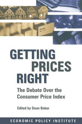 Getting Prices Right: Debate Over the Consumer Price Index: Debate Over the Consumer Price Index (Paperback)