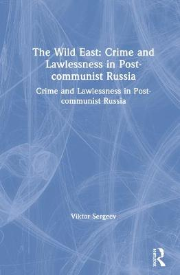 The Wild East: Crime and Lawlessness in Post-communist Russia: Crime and Lawlessness in Post-communist Russia (Hardback)