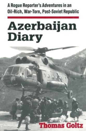 Azerbaijan Diary: A Rogue Reporter's Adventures in an Oil-rich, War-torn, Post-Soviet Republic: A Rogue Reporter's Adventures in an Oil-rich, War-torn, Post-Soviet Republic (Hardback)