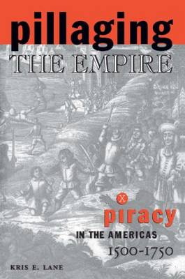 Pillaging the Empire: Piracy in the Americas, 1500-1750 (Hardback)