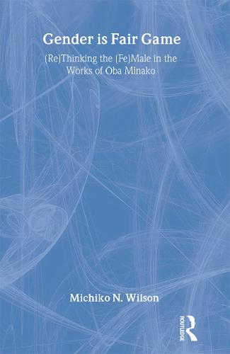 Gender is Fair Game: (Re)Thinking the (Fe)Male in the Works of Oba Minako (Paperback)