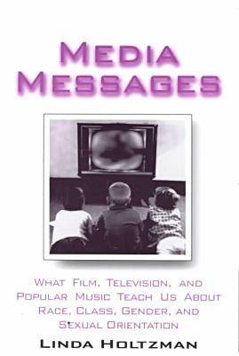 Media Messages: What Film, Television and Popular Music Teach Us About Race, Class, Gender and Sexual Orientation (Paperback)