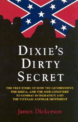 Dixie's Dirty Secret: The True Story of How the Government, the Media and the Mob Conspired to Combat Integration and the Anti-Vietnam War Movement (Hardback)