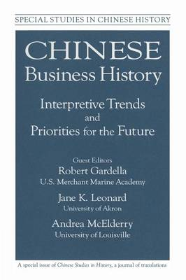 Chinese Business History: Interpretive Trends and Priorities for the Future: Interpretive Trends and Priorities for the Future (Paperback)