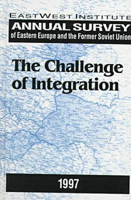 Annual Survey of Eastern Europe and the Former Soviet Union 1997: The Challenge of Integration (Hardback)