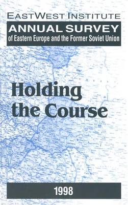 Annual Survey of Eastern Europe and the Former Soviet Union: 1998: Holding the Course (Hardback)