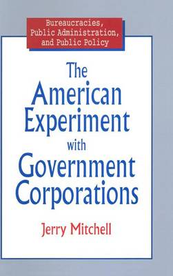 The American Experiment with Government Corporations (Hardback)