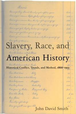 Slavery, Race and American History: Historical Conflict, Trends and Method, 1866-1953 (Paperback)