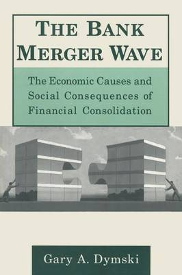 The Bank Merger Wave: The Economic Causes and Social Consequences of Financial Consolidation: The Economic Causes and Social Consequences of Financial Consolidation (Paperback)