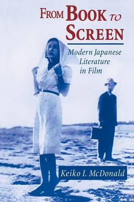From Book to Screen: Modern Japanese Literature in Films: Modern Japanese Literature in Films (Paperback)