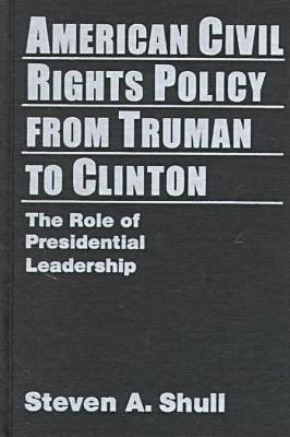 American Civil Rights Policy from Truman to Clinton: The Role of Presidential Leadership (Hardback)
