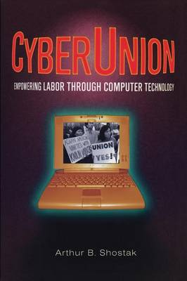 CyberUnion: Empowering Labor Through Computer Technology: Empowering Labor Through Computer Technology (Paperback)