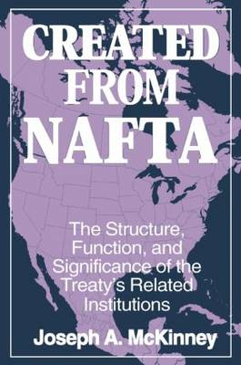Created from NAFTA: The Structure, Function and Significance of the Treaty's Related Institutions: The Structure, Function and Significance of the Treaty's Related Institutions (Paperback)