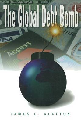 The Global Debt Bomb (Paperback)