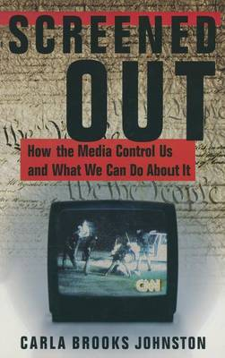 Screened Out: How the Media Control Us and What We Can Do About it: How the Media Control Us and What We Can Do About it (Hardback)