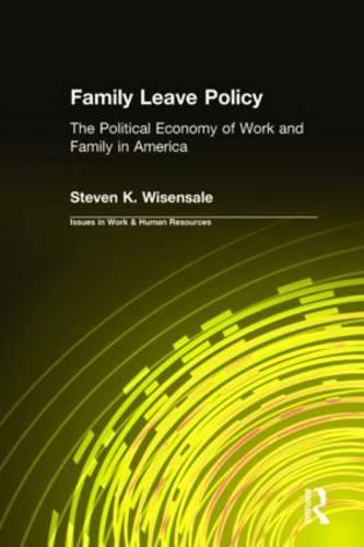 Family Leave Policy: The Political Economy of Work and Family in America (Hardback)