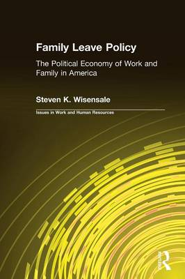 Family Leave Policy: The Political Economy of Work and Family in America: The Political Economy of Work and Family in America (Paperback)