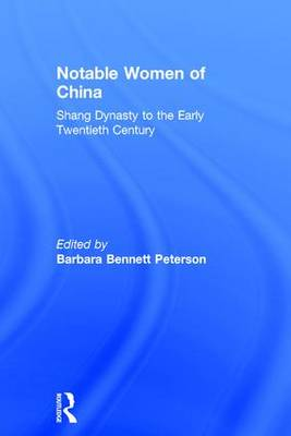 Notable Women of China: Shang Dynasty to the Early Twentieth Century (Hardback)