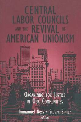 Central Labor Councils and the Revival of American Unionism: Organizing for Justice in Our Communities: Organizing for Justice in Our Communities (Paperback)