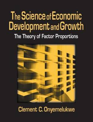 The Science of Economic Development and Growth: The Theory of Factor Proportions: The Theory of Factor Proportions (Hardback)