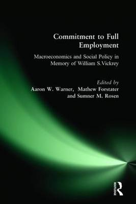 Commitment to Full Employment: Macroeconomics and Social Policy in Memory of William S.Vickrey (Hardback)