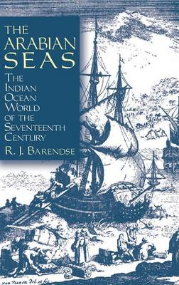 The Arabian Seas: The Indian Ocean World of the Seventeenth Century: The Indian Ocean World of the Seventeenth Century (Hardback)