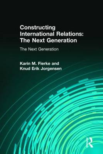 Constructing International Relations: The Next Generation: The Next Generation (Hardback)