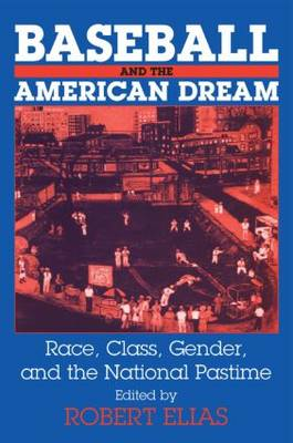 Baseball and the American Dream: Race, Class, Gender, and the National Pastime (Paperback)