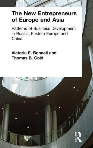 The New Entrepreneurs of Europe and Asia: Patterns of Business Development in Russia, Eastern Europe and China (Hardback)