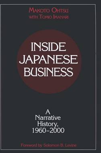 Inside Japanese Business: A Narrative History 1960-2000: A Narrative History 1960-2000 (Hardback)