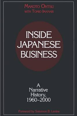 Inside Japanese Business: A Narrative History 1960-2000: A Narrative History 1960-2000 (Paperback)