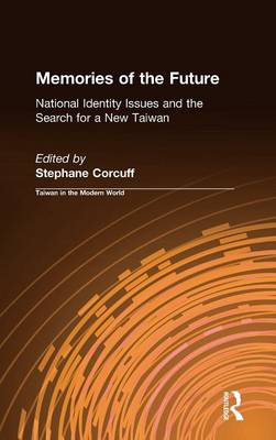 Memories of the Future: National Identity Issues and the Search for a New Taiwan: National Identity Issues and the Search for a New Taiwan (Hardback)