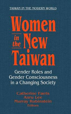 Women in the New Taiwan: Gender Roles and Gender Consciousness in a Changing Society: Gender Roles and Gender Consciousness in a Changing Society (Hardback)