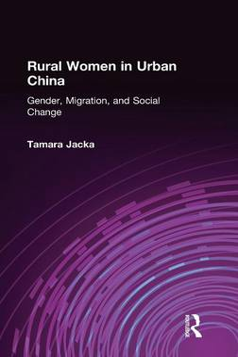 Rural Women in Urban China: Gender, Migration, and Social Change: Gender, Migration, and Social Change (Hardback)