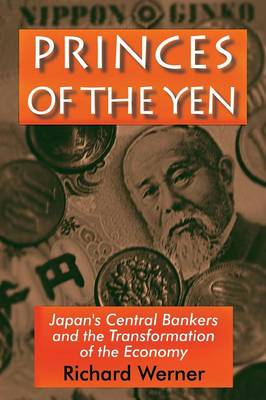 Princes of the Yen: Japan's Central Bankers and the Transformation of the Economy (Paperback)