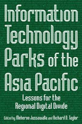 Information Technology Parks of the Asia Pacific: Lessons for the Regional Digital Divide: Lessons for the Regional Digital Divide (Paperback)