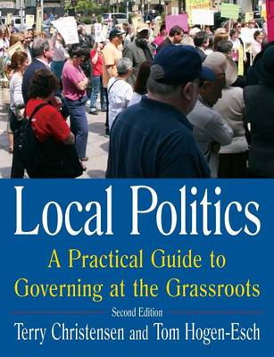 Local Politics: A Practical Guide to Governing at the Grassroots: A Practical Guide to Governing at the Grassroots (Paperback)