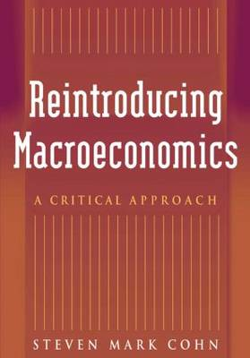 Reintroducing Macroeconomics: A Critical Approach: A Critical Approach (Hardback)
