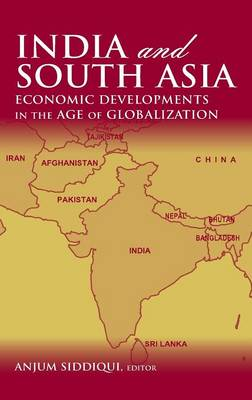 India and South Asia: Economic Developments in the Age of Globalization: Economic Developments in the Age of Globalization (Hardback)