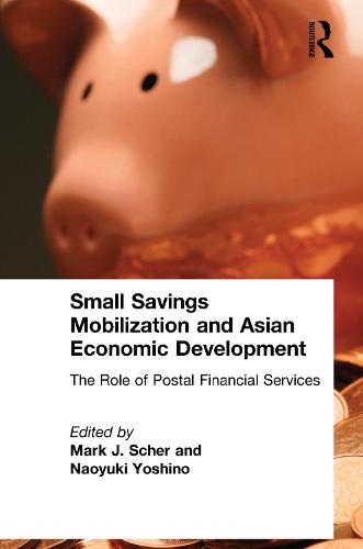Small Savings Mobilization and Asian Economic Development: The Role of Postal Financial Services (Hardback)