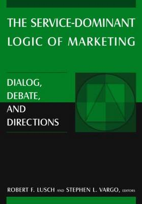 The Service-Dominant Logic of Marketing: Dialog, Debate, and Directions (Hardback)