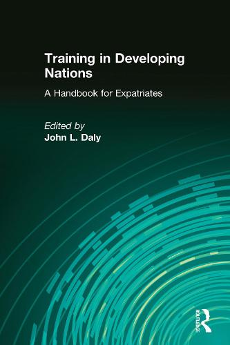 Training in Developing Nations: A Handbook for Expatriates: A Handbook for Expatriates (Hardback)