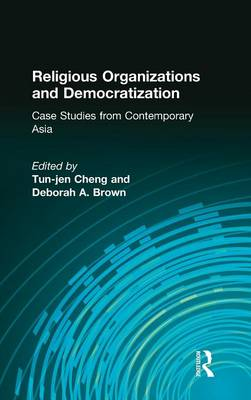 Religious Organizations and Democratization: Case Studies from Contemporary Asia (Hardback)