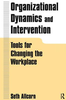 Organizational Dynamics and Intervention: Tools for Changing the Workplace (Paperback)